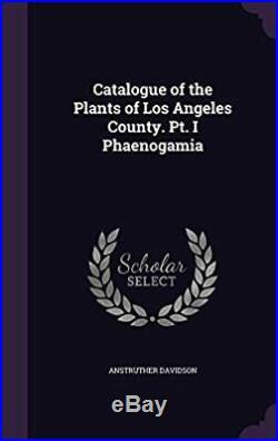 Catalogue of the Plants of Los Angeles County. Pt. I Phaenogamia