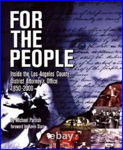FOR THE PEOPLE Inside the Los Angeles County Di. By Michael Parrish Hardback