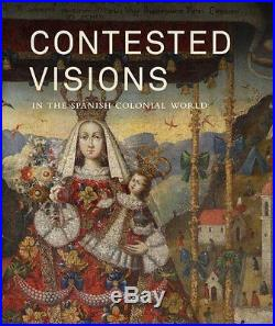 USED (LN) Contested Visions in the Spanish Colonial World Los Angeles County Mu